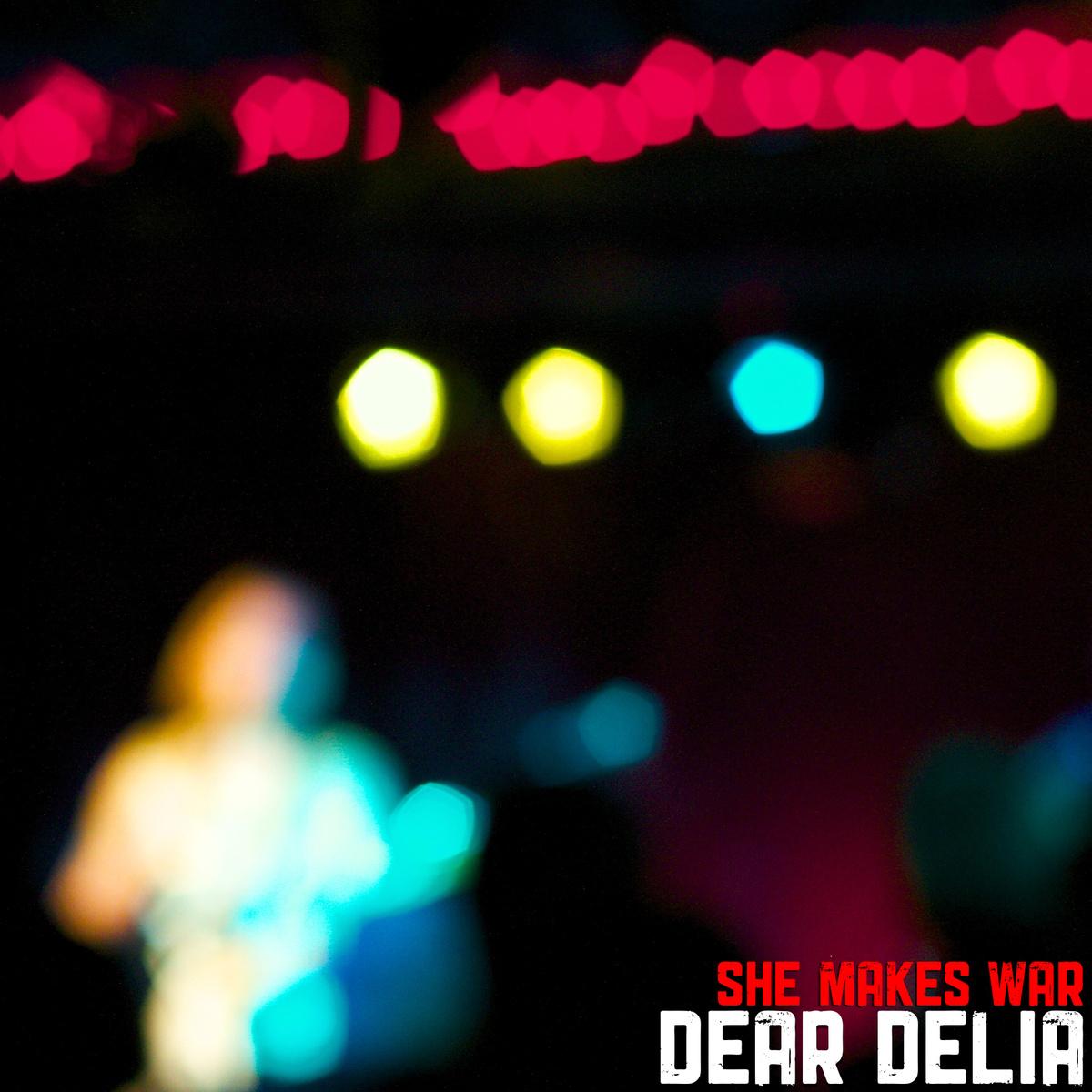 She Makes War - Dear Delia