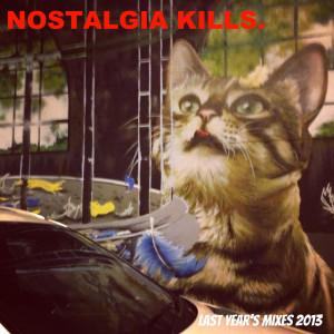 Nostalgia Kills - Last Year's Mixes 2013