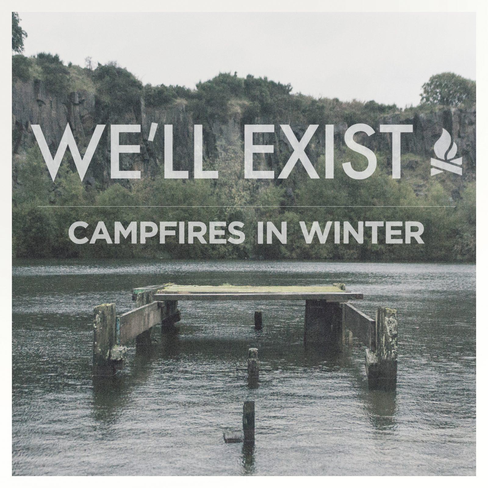 Campfires in Winter - We'll Exist artwork