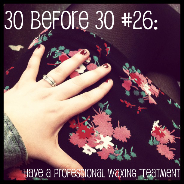 30 before 30 #26: have a professional waxing treatment