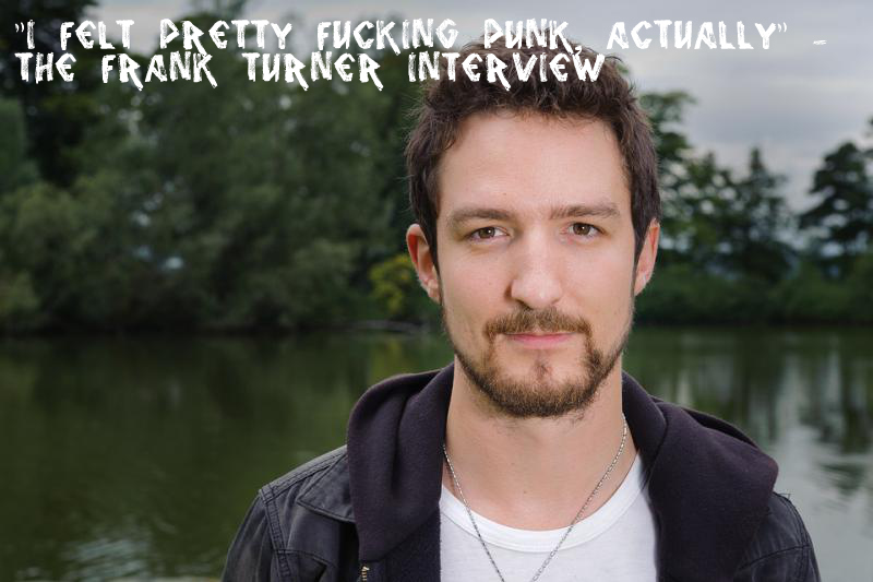 """""""I Felt Pretty Fucking Punk, Actually"""" - the Frank Turner interview"""